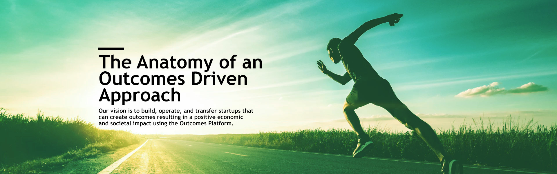 DX Partners Our vision is to build, operate, and transfer startups that can create outcomes resulting in a positive economic and societal impact using the Outcomes Platform.