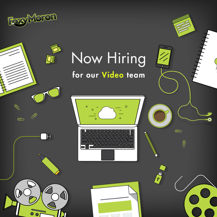 We're looking for Video Editors, Animators and Producers.   If you have a knack for story telling, do send your portfolio and CV to tanima@foxymoron.org for Gurgaon and careers@foxymoron.org for Mumbai.  PS: We don't like boring emails; your creativity matters more than your CV!